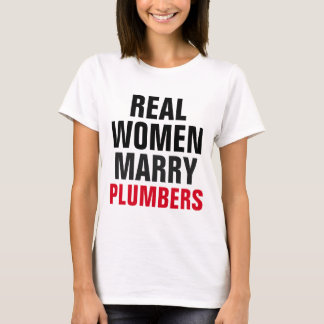 Real Women Marry Plumbers T-Shirt