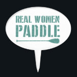"""Real Women Paddle Cake Topper<br><div class=""""desc"""">You&#39;re not sitting at home looking at Instagram photos of other people paddling their standup paddleboards or kayaks. You&#39;re Paddling!!</div>"""