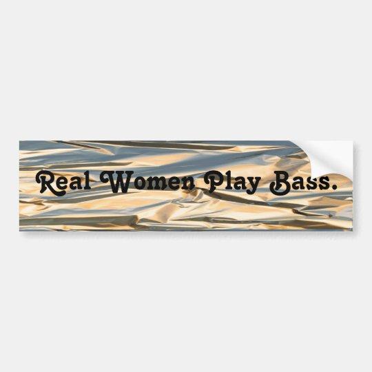 Real Women Play Bass. Foil background Bumper Sticker
