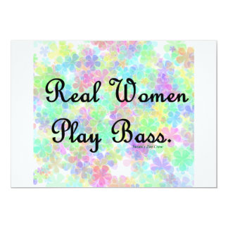 """'Real Women Play Bass""""  Support the  bass player! 5x7 Paper Invitation Card"""