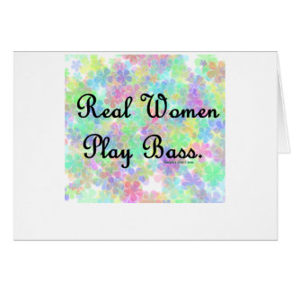 """'Real Women Play Bass""""  Support the  bass player! Greeting Card"""