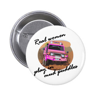 Real Women play in mud puddles Gifts. Pinback Button