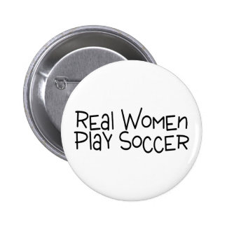 Real Women Play Soccer Pinback Button