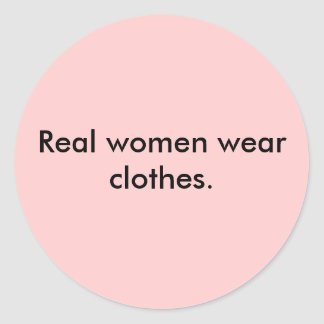 Real women wear clothes. classic round sticker