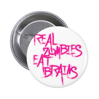 Real Zombies Eat Brains! Pinback Button