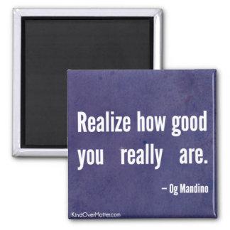 Realice cómo es bueno usted está realmente imán cuadrado