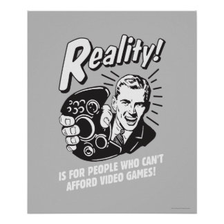 Realidad: No puede permitirse los videojuegos Póster