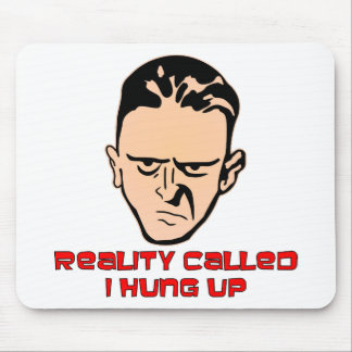Reality Called I Hung Up (Dude) Mouse Pad