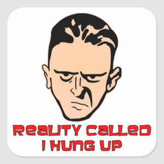 Reality Called I Hung Up (Dude) Square Sticker