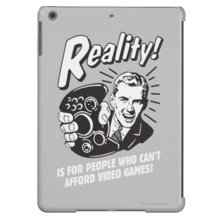 Reality: Can't Afford Video Games Case For iPad Air