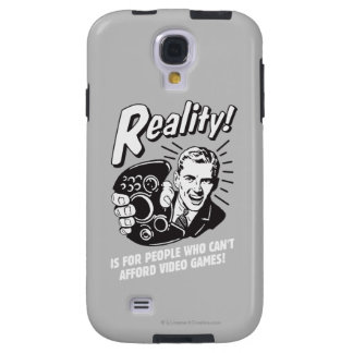 Reality: Can't Afford Video Games Galaxy S4 Case