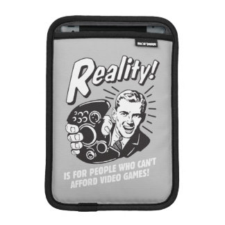 Reality: Can't Afford Video Games Sleeve For iPad Mini