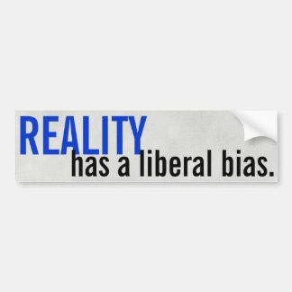 Reality has a liberal bias. bumper sticker