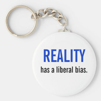 Reality has a liberal bias. keychain