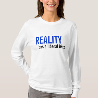 Reality has a liberal bias. T-Shirt
