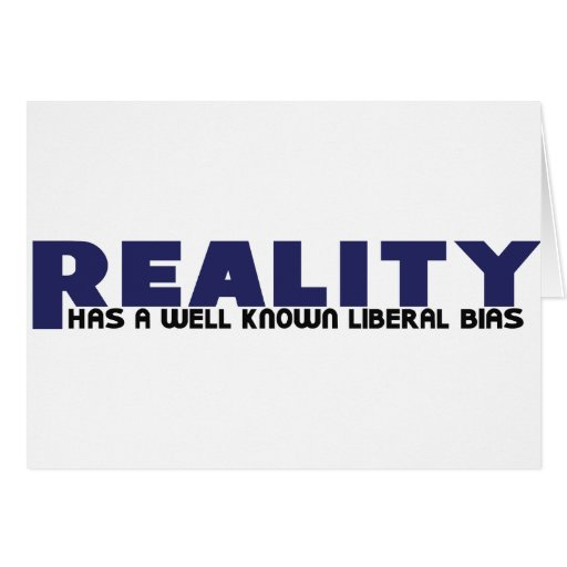 Reality has a well known Liberal Bias Cards