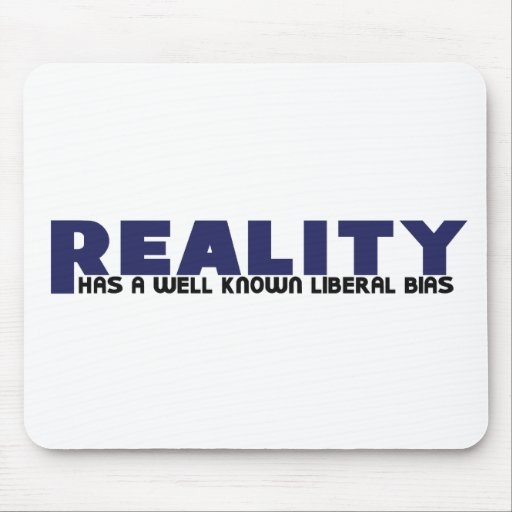 Reality has a well known Liberal Bias Mouse Pad