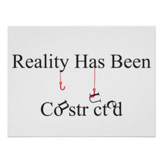 Reality has been constructed poster