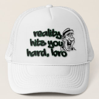 Reality Hit You Hard Bro Trucker Hat