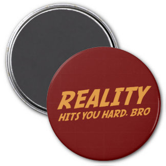 Reality Hits You Hard, Bro 3 Inch Round Magnet