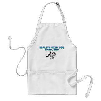 Reality Hits You Hard Bro Adult Apron