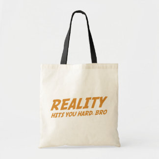 Reality Hits You Hard Bro Tote Bags