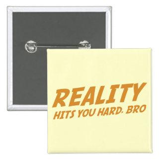 Reality Hits You Hard Bro Pin