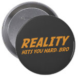 Reality Hits You Hard, Bro Button