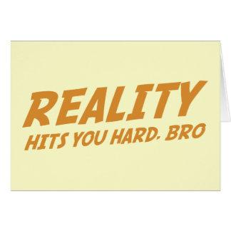 Reality Hits You Hard Bro Cards