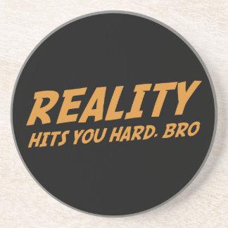 Reality Hits You Hard Bro Beverage Coaster