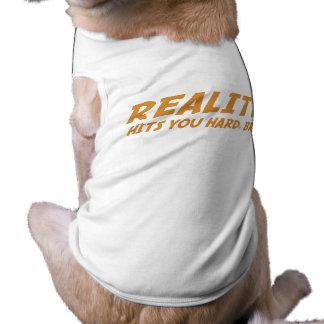 Reality Hits You Hard Bro Dog Tee