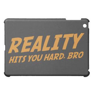 Reality Hits You Hard Bro Case For The iPad Mini