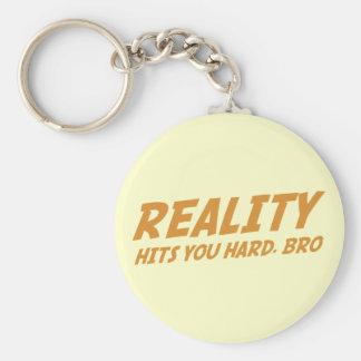 Reality Hits You Hard Bro Keychains