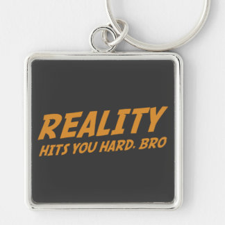 Reality Hits You Hard Bro Key Chains
