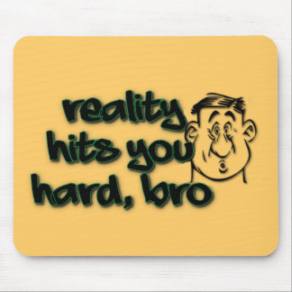 Reality Hits You Hard Bro Mouse Pad