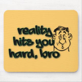 Reality Hits You Hard Bro Mouse Pad
