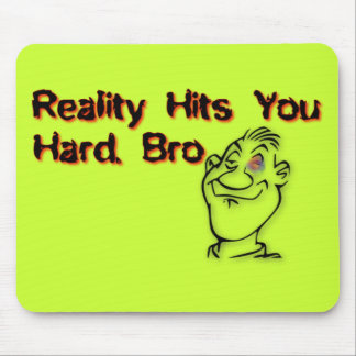 Reality Hits You Hard Bro Mousepads