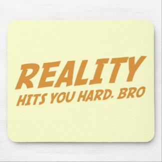 Reality Hits You Hard Bro Mouse Pads