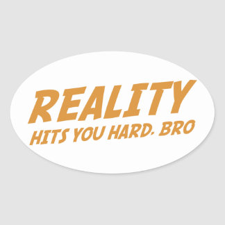 Reality Hits You Hard, Bro Oval Sticker