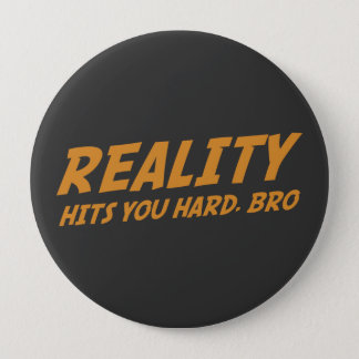 Reality Hits You Hard, Bro Pinback Button