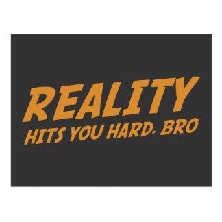 Reality Hits You Hard Bro Postcard