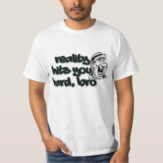 Reality Hits You Hard Bro Shirt