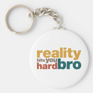 Reality Hits You Hard Bro T-Shirt Basic Round Button Keychain