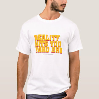 Reality Hits You Hard Bro T-Shirt Design 2