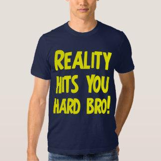Reality hits you hard bro tshirt