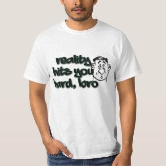 Reality Hits You Hard Bro Tshirts