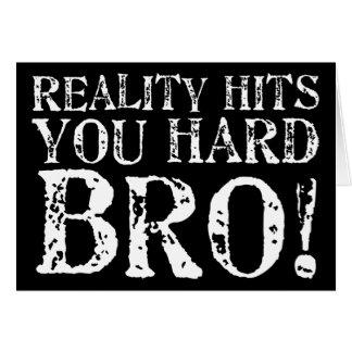 Reality Hits You Hard Greeting Card