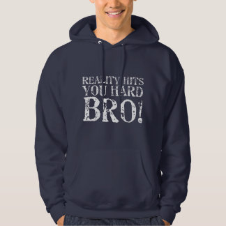 Reality Hits You Hard Hooded Sweatshirts
