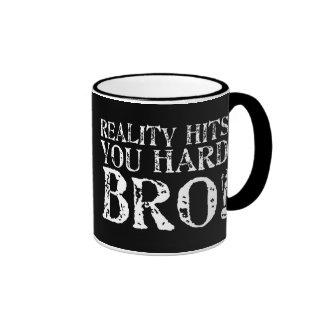 Reality Hits You Hard Ringer Coffee Mug