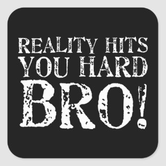 Reality Hits You Hard Square Sticker
